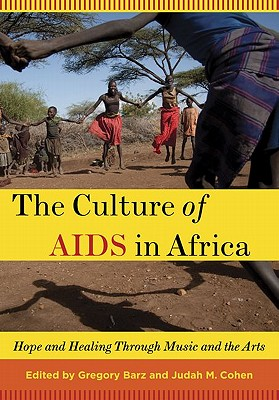 The Culture of AIDS in Africa By Barz, Gregory (EDT)/ Cohen, Judah (EDT)